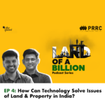 Land of a Billion- Ep 4: How Can Technology Solve Issues of Land & Property in India?
