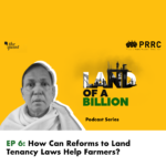 Land of a Billion- Ep 6: How Can Reforms to Land Tenancy Laws Help Farmers?