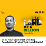 Land of a Billion- Ep 5: How Can Forest Dwelling Populations Protect Their Land Rights?